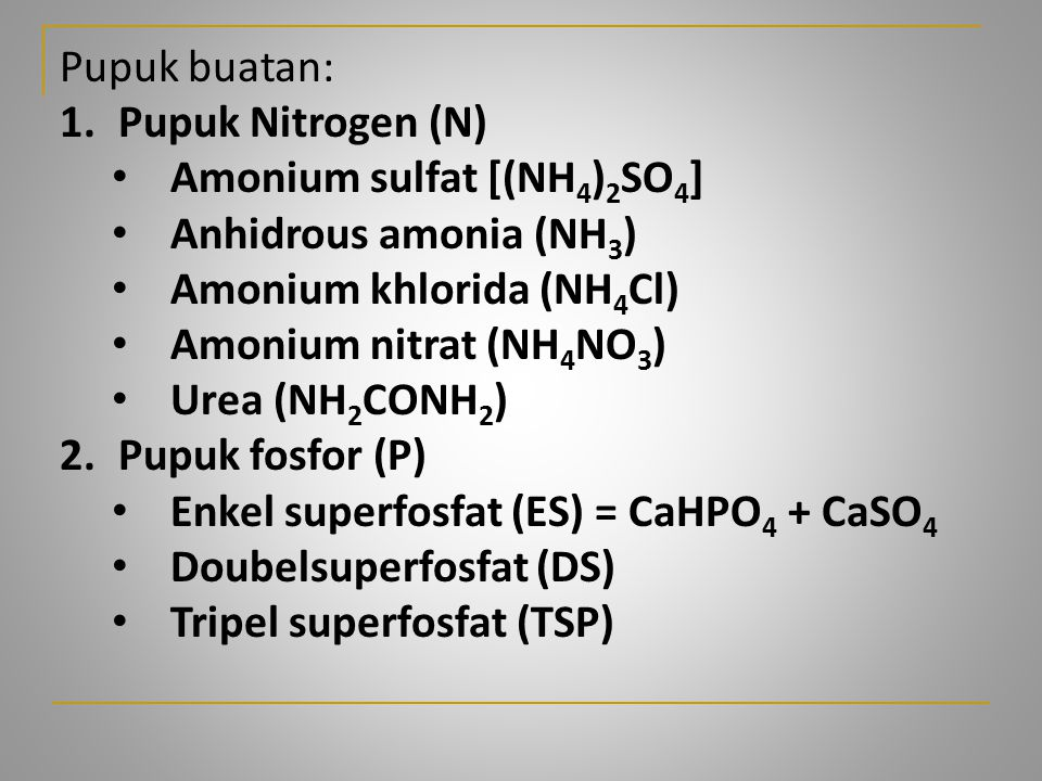 Pupuk buatan: Pupuk Nitrogen (N) Amonium sulfat [(NH4)2SO4] Anhidrous amonia (NH3) Amonium khlorida (NH4Cl)